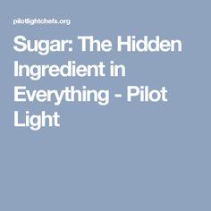 Sugar: The Hidden Ingredient in Everything - Pilot Light