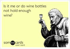 Funny Drinks/Happy Hour Ecard: Is it me or do wine bottles not hold enough wine?  http://tequilajournalist.com/