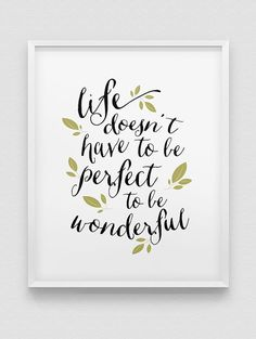 LIFE DOESNT HAVE TO BE PERFECT TO BE WONDERFUL - an inspirational, typographic print in black and white, available with the choice of green or black