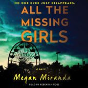All the Missing Girls: A Novel (Unabridged) | http://paperloveanddreams.com/audiobook/1123755776/all-the-missing-girls-a-novel-unabridged |
