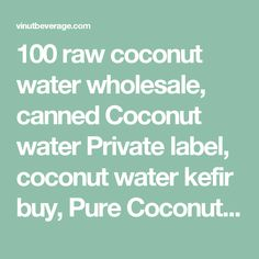 100 raw coconut water wholesale, canned Coconut water Private label, coconut water kefir buy, Pure Coconut water Export from Vietnam