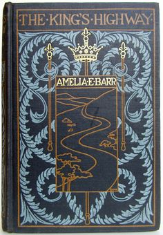 The King's Highway by Amelia E. Barr New York: Dodd, Mead and Company 1897 first edition Blanche McManus binding design