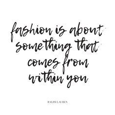 Fashion is about something that comes from within you.