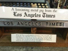 A metal pig from the LA Times.  A pig was a metal shaft made from the alloy Lead, Tin and Antimony, created by Gutenberg.