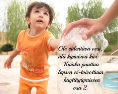 Ole viilentävä vesi, älä kipinöivä kivi: Kuinka puuttua lapsen ei-toivottuun käyttäytymiseen osa 2