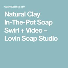 Natural Clay In-The-Pot Soap Swirl + Video – Lovin Soap Studio