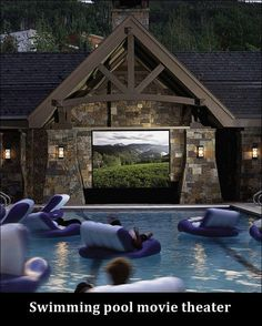 Just an idea - Swimming Pool Movie Theater. This would be perfect in a Texas summer.