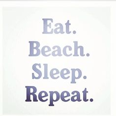 Eat. Beach. Sleep. Repeat. Basically my summer beach vacation!!