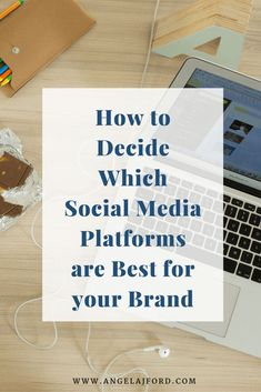 How to Decide Which Social Media Platforms are Best for your Brand