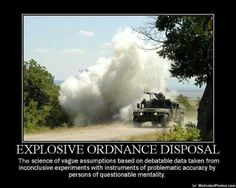 Explosive Ordnance Disposal .... And I would not have it any other way.