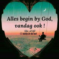 Alles begin by God. Morning Blessings, Good Morning Wishes, Day Wishes, Good Morning Quotes, Inspirational Qoutes, Motivational Quotes, Afrikaanse Quotes, Goeie More, Special Quotes