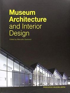 Museum architecture and interior design / edited by Manuelle Gautrand.-- Hong Kong : Design Media, 2014.