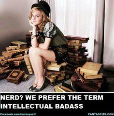 Nerd?  We prefer the term 'Intellectual Badass'!