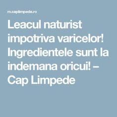 Leacul naturist impotriva varicelor! Ingredientele sunt la indemana oricui! – Cap Limpede Salvia, Good To Know, Natural Remedies, Health Fitness, Beauty, Varicose Veins, Sage, Cosmetology, Health And Fitness