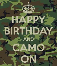 http://sd.keepcalm-o-matic.co.uk/i/happy-birthday-and-camo-on.png