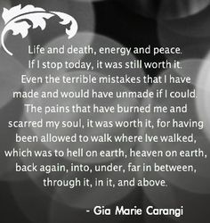 Life and death, energy and peace. Adore this quote by Gia Marie Carangi. link: SUPERMODEL GIA FROM THE PEOPLE THAT KNEW HER
