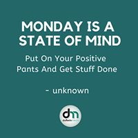 Monday is a State of Mind Put On Your Positive Pants and get stuff done Social Media Site, Social Media Marketing, Digital Marketing, Thought Pictures, Influencer Marketing, Getting Things Done, Online Business, Encouragement, Management