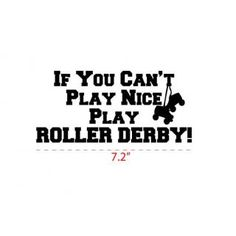 If you can't play nice play ROLLER DERBY!