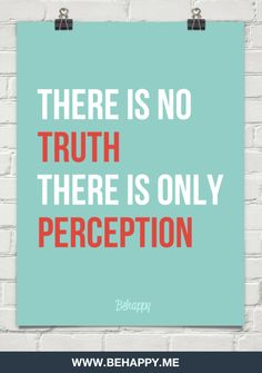 there is no truth, there is only  perception