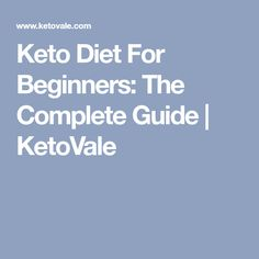 Keto Diet For Beginners: The Complete Guide   KetoVale