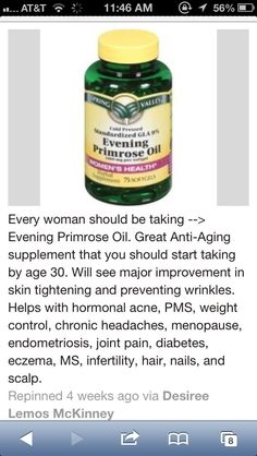 Evening Primrose oil, well since i'm pushing 30.....