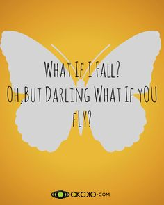What If I Fall? Oh But Darling What If You Fly!