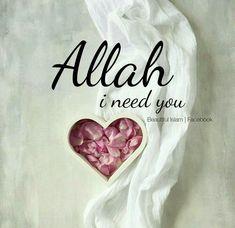 I need you Allah! <3