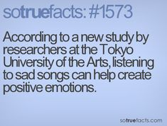 According to a new study by researchers at the Tokyo University of the Arts, listening to sad songs can help create positive emotions.