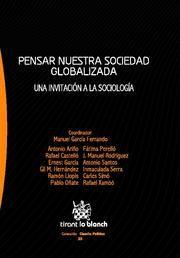 Pensar nuestra sociedad globalizada : una invitación a la sociología / coordinador Manuel García Ferrando ; Antonio Ariño...[et al]. Valencia: Tirant lo Blanch, 2010. 9788498769067.
