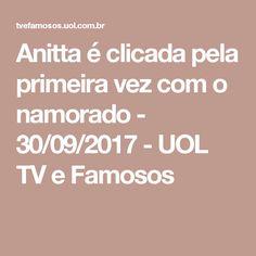 Anitta é clicada pela primeira vez com o namorado - 30/09/2017 - UOL TV e Famosos
