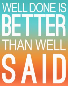 """""""Well Done Is Better than Well Said"""" Motivational Printable from Saved by Love Creations"""
