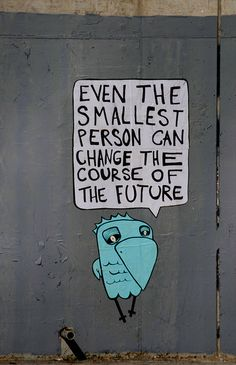 """Even the smallest person can change the course of the future."" #change #makingadifference"