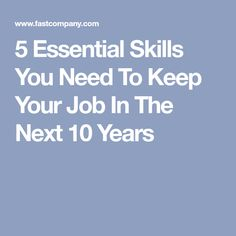 5 Essential Skills You Need To Keep Your Job In The Next 10 Years