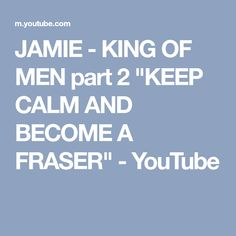 "JAMIE - KING OF MEN part 2 ""KEEP CALM AND BECOME A FRASER"" - YouTube"