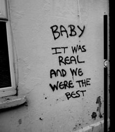 baby it was real and we were the best.