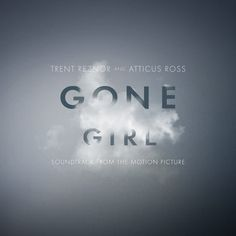 Gone Girl's Soundtrack by Trent Reznor & Atticus Ross.