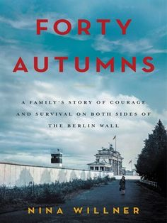 Buy Forty Autumns: A Family's Story of Courage and Survival on Both Sides of the Berlin Wall by Nina Willner and Read this Book on Kobo's Free Apps. Discover Kobo's Vast Collection of Ebooks and Audiobooks Today - Over 4 Million Titles! Military Intelligence Officer, Good Books, Books To Read, East Germany, Berlin Wall, Book Recommendations, Memoirs, True Stories, Enterprise Application Integration