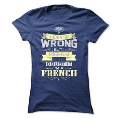 I MAY BE WRONG I AM A FRENCH TSHIRTS - #hoody #free t shirt. ORDER NOW => https://www.sunfrog.com/LifeStyle/I-MAY-BE-WRONG-I-AM-A-FRENCH-TSHIRTS-Ladies.html?60505