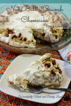 Nut Butter Crunch Cheesecake (THM S, Low Carb)