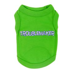 Pet Apparel | Troublemaker Pet Apparel  $12.99 Comfortable 100% cotton Soft, high-quality substantial knit fabric Machine-washable for easy care Bright Green