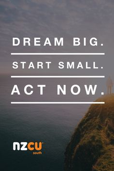 Dream Big. Start Small. Act Now.  Don't wait until you feel ready. Act now, even if it's the smallest step.  #Goals #DreamsComeTrue