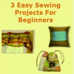 3 Easy Sewing Projects for Beginners