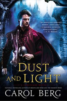 DUST AND LIGHT by Carol Berg - National bestselling author Carol Berg returns to the world of her award-winning Flesh and Spirit and Breath and Bone with an all-new tale of magic, mystery, and corruption….
