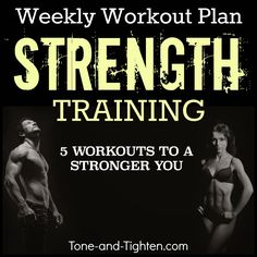 5 great strength training workouts in one convenient location. Weekly #Workout Plan on Tone-and-Tighten.com. #strength #exercise