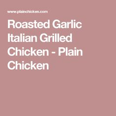 Roasted Garlic Italian Grilled Chicken - Plain Chicken