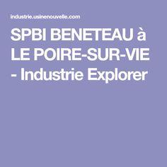 SPBI BENETEAU à LE POIRE-SUR-VIE - Industrie Explorer