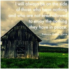 I will always be on the side of those who have nothing.