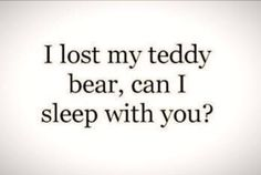 I lost my teddy bear, can I sleep with you? Pick Up Line Jokes, Corny Pick Up Lines, Bad Pick Up Lines, Lines For Girls, Flirty Quotes, Cute Quotes, Funny Quotes, Awesome Quotes, Cute Pickup Lines