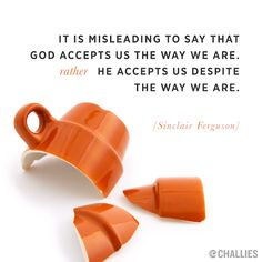 """""""It is misleading to say that God accepts us the way we are. Rather he accepts us despite the way we are."""" (Sinclair Ferguson) A La Carte (February 11)"""