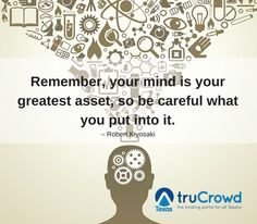 """""""Remember, your mind is your greatest asset, so be careful what you put into it."""" – Robert Kiyosaki #Quote"""